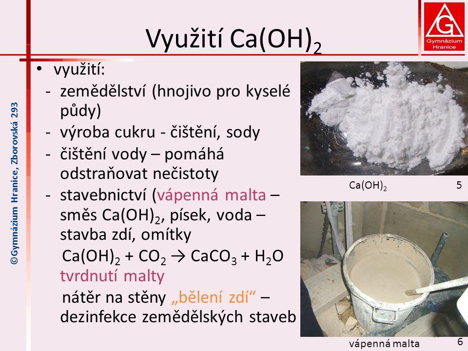 Využití Ca(OH)2 využití: zemědělství (hnojivo pro kyselé půdy)