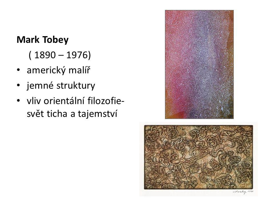 Mark Tobey ( 1890 – 1976) americký malíř. jemné struktury.