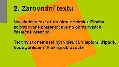 2. Zarovnání textu Nevkládejte text až do okraje snímku. Plocha zobrazované prezentace je na obrazovkách částečně ořezána.