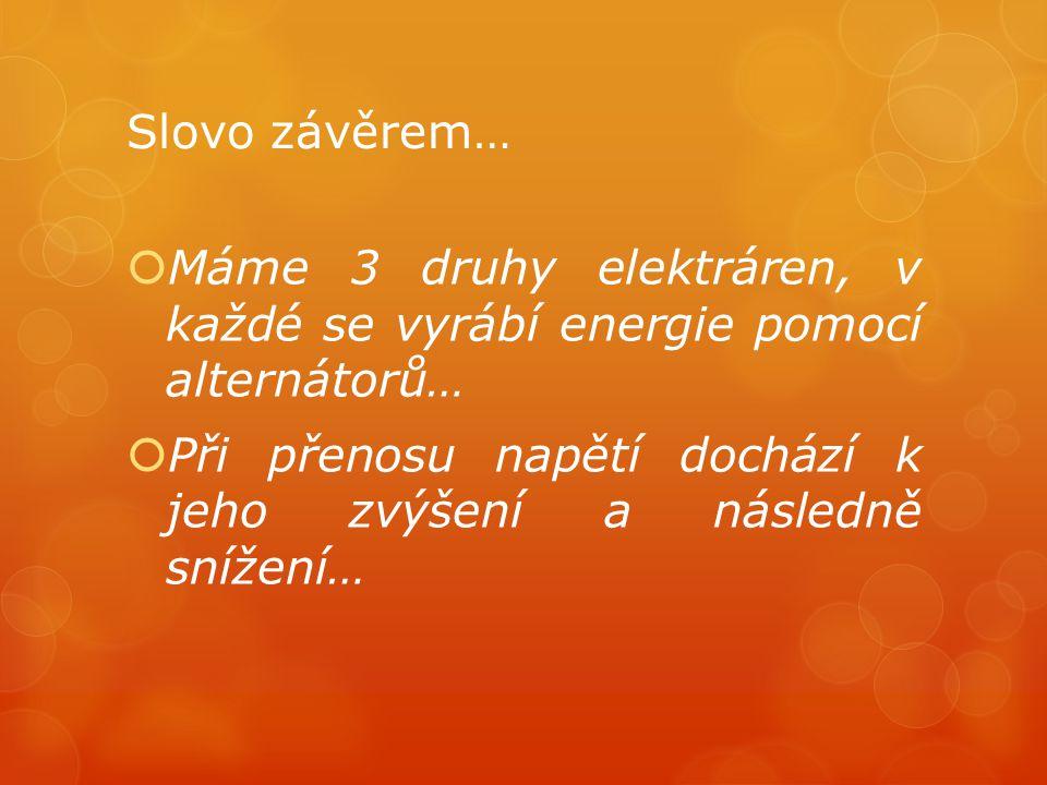Slovo závěrem… Máme 3 druhy elektráren, v každé se vyrábí energie pomocí alternátorů…