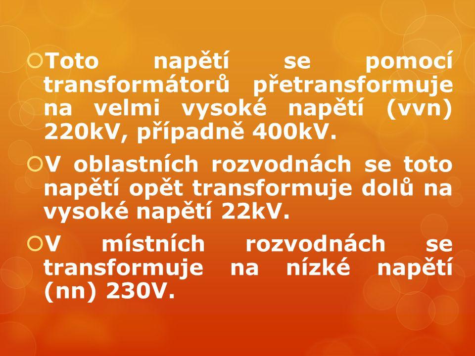 Toto napětí se pomocí transformátorů přetransformuje na velmi vysoké napětí (vvn) 220kV, případně 400kV.