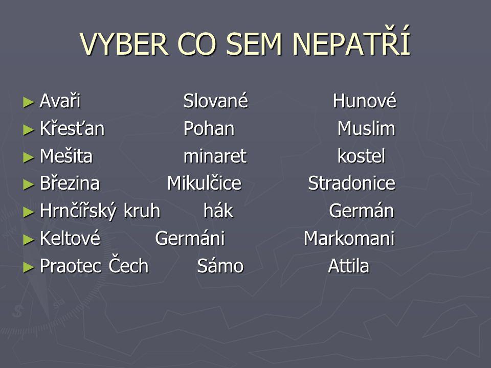 VYBER CO SEM NEPATŘÍ Avaři Slované Hunové Křesťan Pohan Muslim