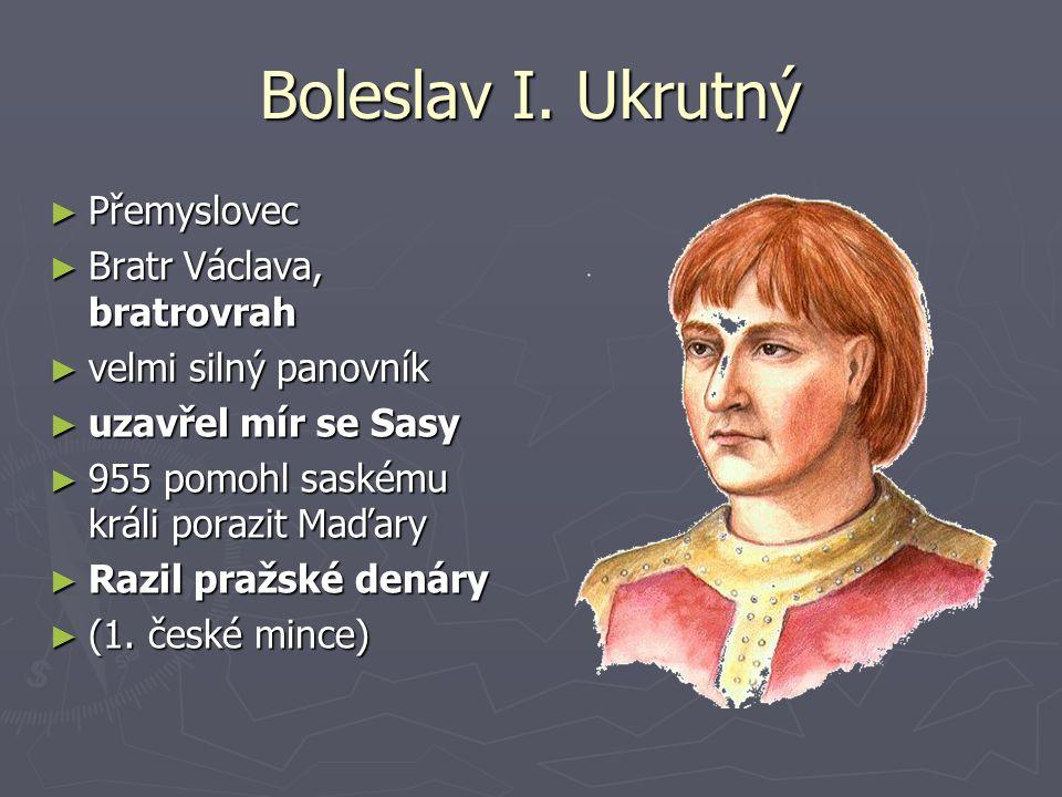 Boleslav I. Ukrutný Přemyslovec Bratr Václava, bratrovrah