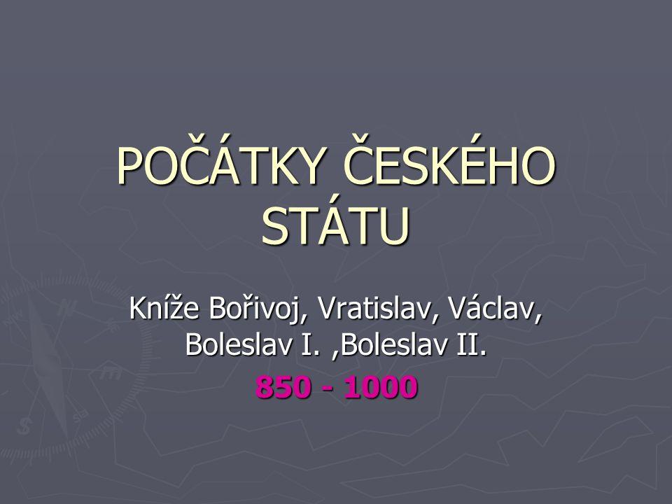 Kníže Bořivoj, Vratislav, Václav, Boleslav I. ,Boleslav II. 850 - 1000