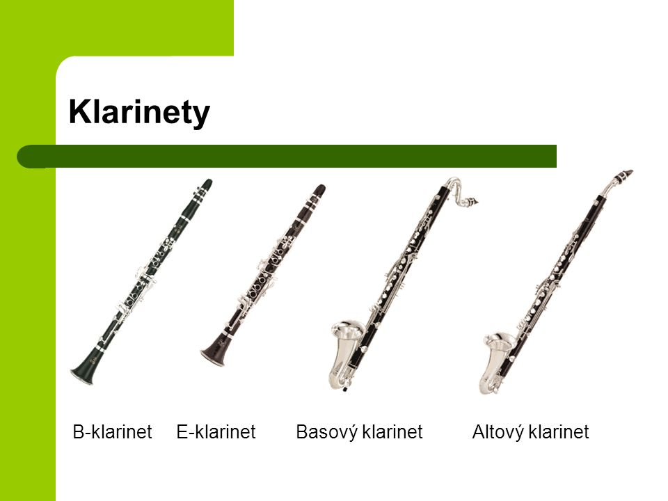 Klarinety B-klarinet E-klarinet Basový klarinet Altový klarinet