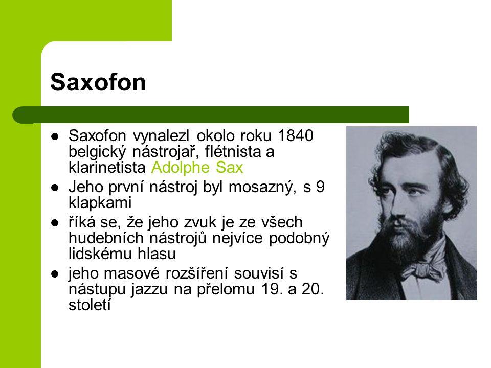 Saxofon Saxofon vynalezl okolo roku 1840 belgický nástrojař, flétnista a klarinetista Adolphe Sax. Jeho první nástroj byl mosazný, s 9 klapkami.