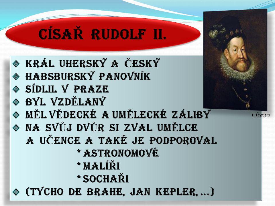 CÍSAŘ RUDOLF II. KRÁL UHERSKÝ A ČESKÝ HABSBURSKÝ PANOVNÍK