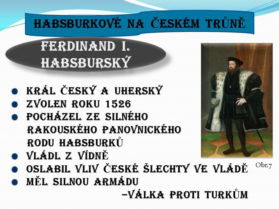 HABSBURKOVÉ NA ČESKÉM TRŮNĚ FERDINAND I. HABSBURSKÝ
