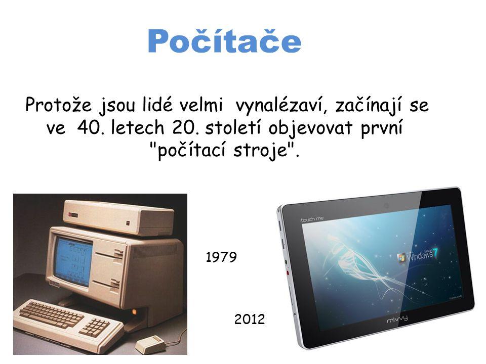 Počítače Protože jsou lidé velmi vynalézaví, začínají se ve 40