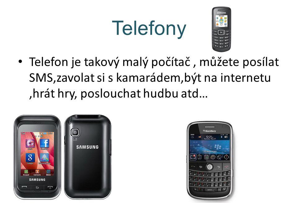 Telefony Telefon je takový malý počítač , můžete posílat SMS,zavolat si s kamarádem,být na internetu ,hrát hry, poslouchat hudbu atd…