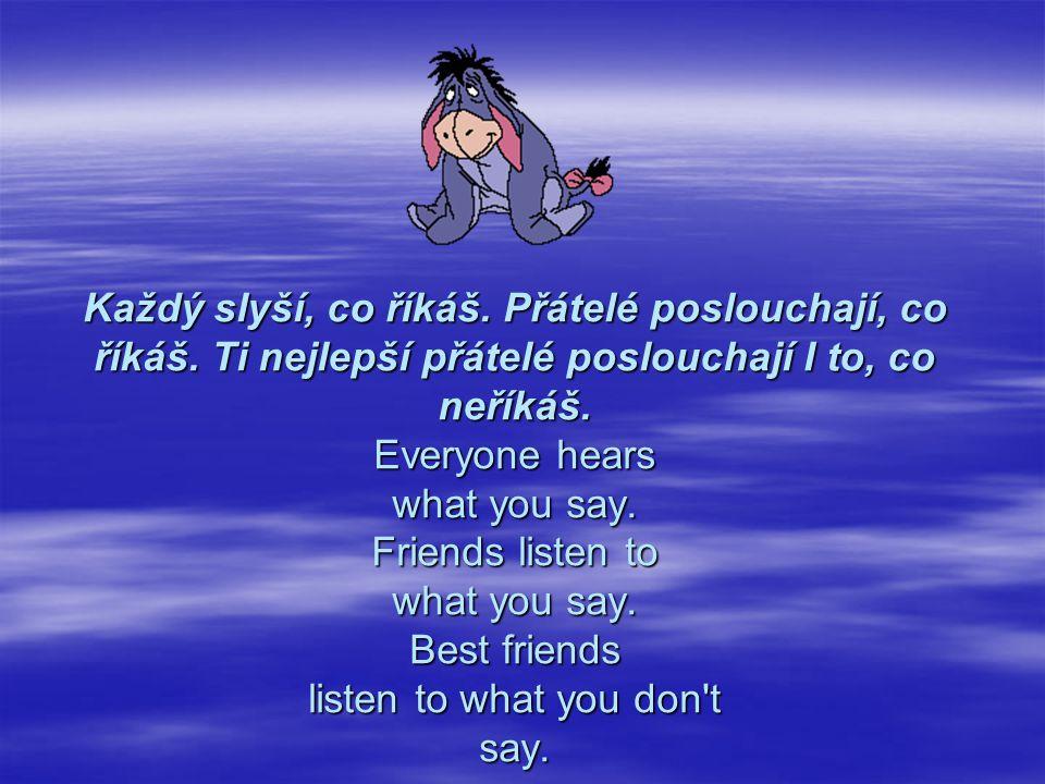 Každý slyší, co říkáš. Přátelé poslouchají, co říkáš
