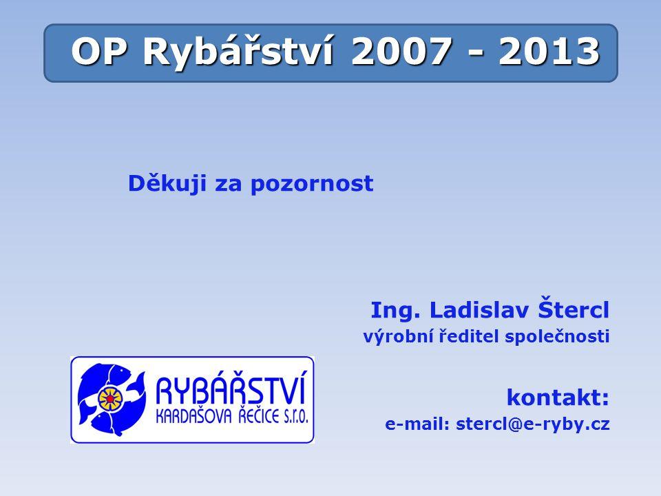 OP Rybářství 2007 - 2013 Děkuji za pozornost Ing. Ladislav Štercl