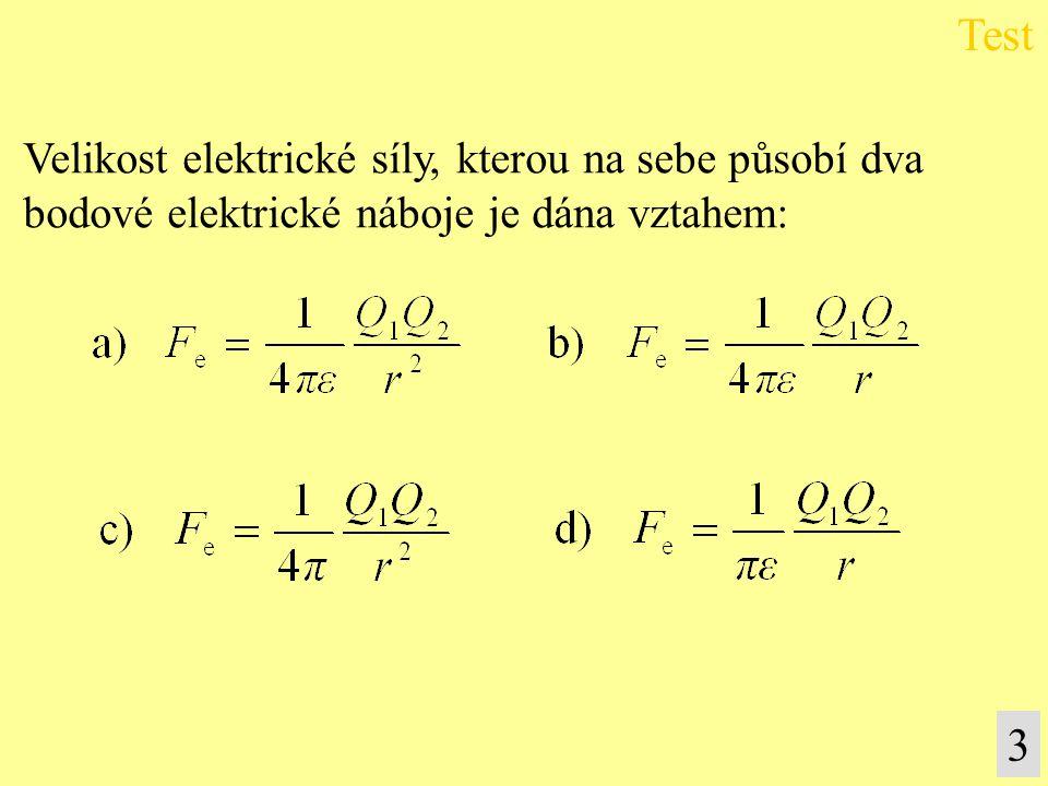 Test 3 Velikost elektrické síly, kterou na sebe působí dva