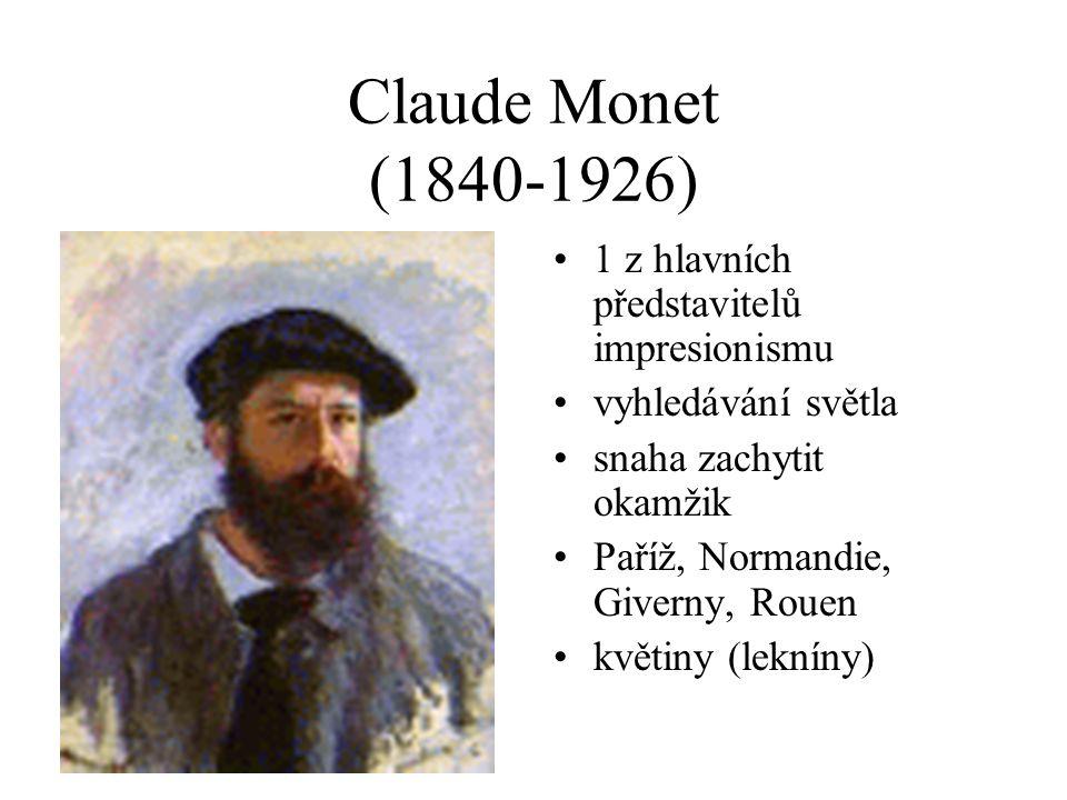Claude Monet (1840-1926) 1 z hlavních představitelů impresionismu