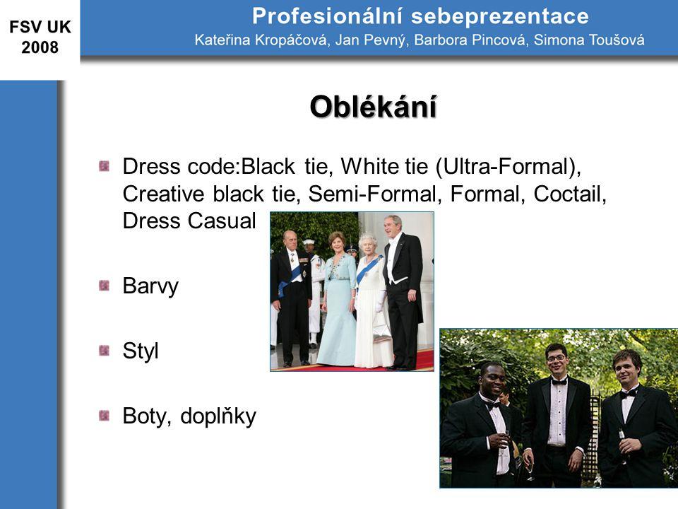Oblékání Dress code:Black tie, White tie (Ultra-Formal), Creative black tie, Semi-Formal, Formal, Coctail, Dress Casual.