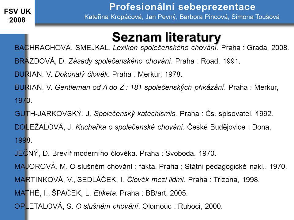 Seznam literatury BACHRACHOVÁ, SMEJKAL. Lexikon společenského chování. Praha : Grada, 2008.