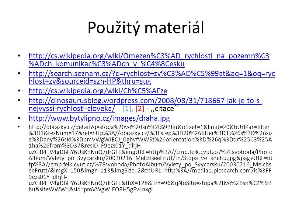 Použitý materiál http://cs.wikipedia.org/wiki/Omezen%C3%AD_rychlosti_na_pozemn%C3%ADch_komunikac%C3%ADch_v_%C4%8Cesku.