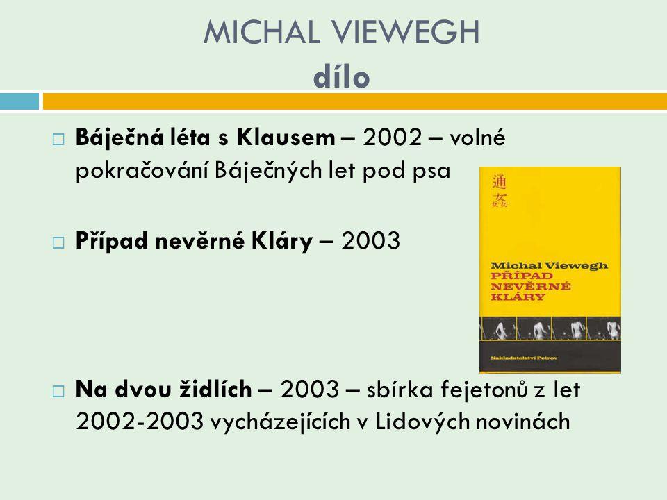 MICHAL VIEWEGH dílo Báječná léta s Klausem – 2002 – volné pokračování Báječných let pod psa. Případ nevěrné Kláry – 2003.