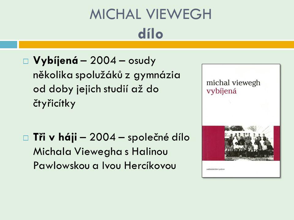 MICHAL VIEWEGH dílo Vybíjená – 2004 – osudy několika spolužáků z gymnázia od doby jejich studií až do čtyřicítky.