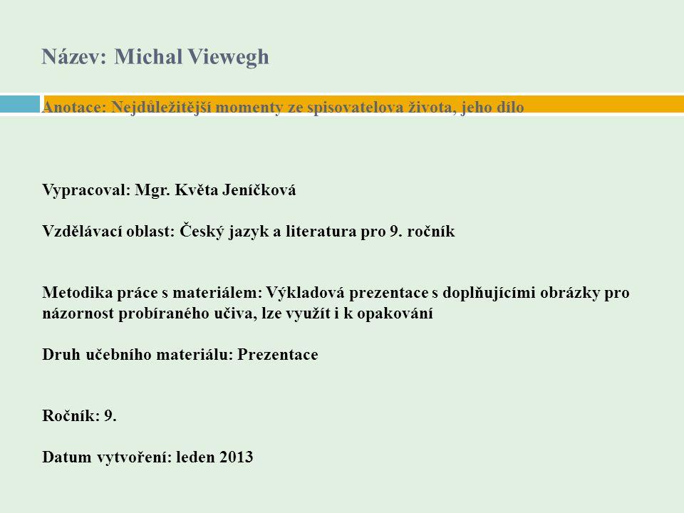 Název: Michal Viewegh Anotace: Nejdůležitější momenty ze spisovatelova života, jeho dílo