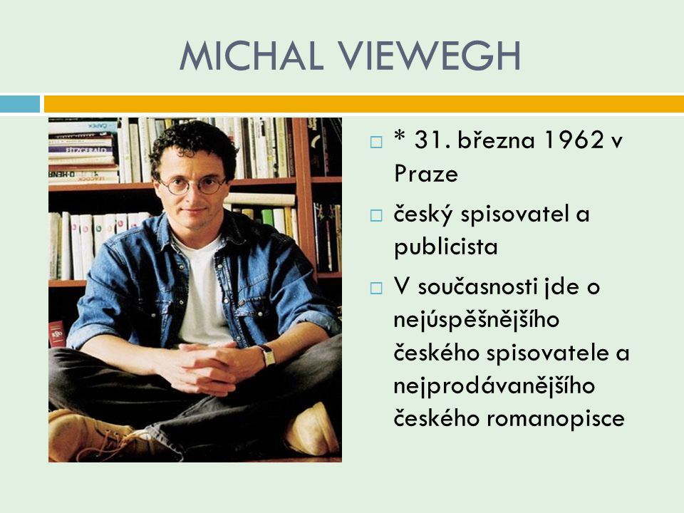 MICHAL VIEWEGH * 31. března 1962 v Praze český spisovatel a publicista