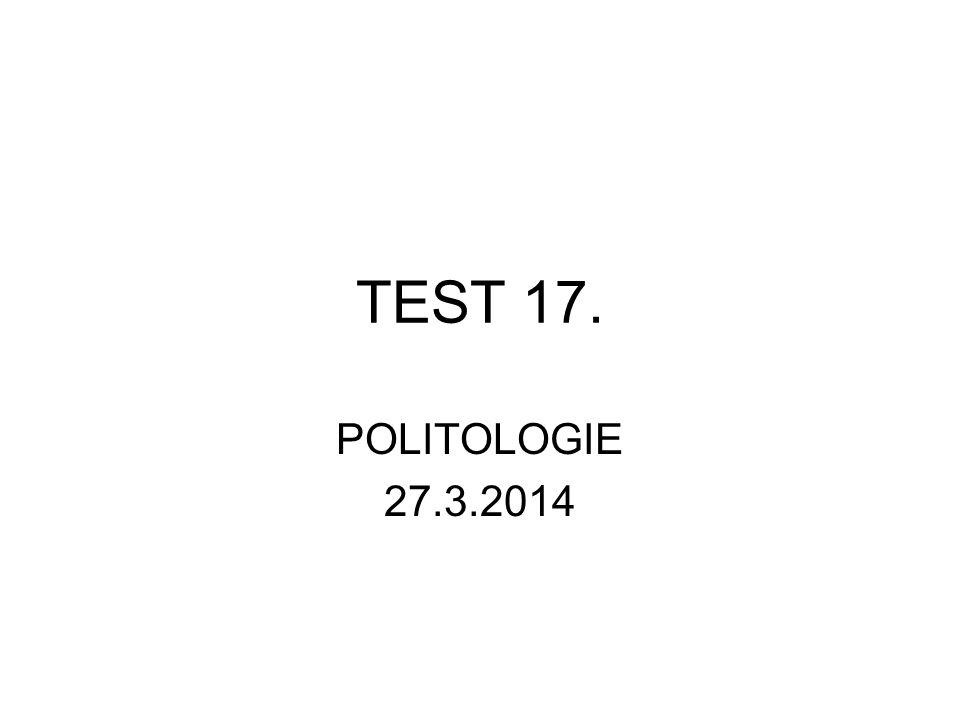 TEST 17. POLITOLOGIE 27.3.2014
