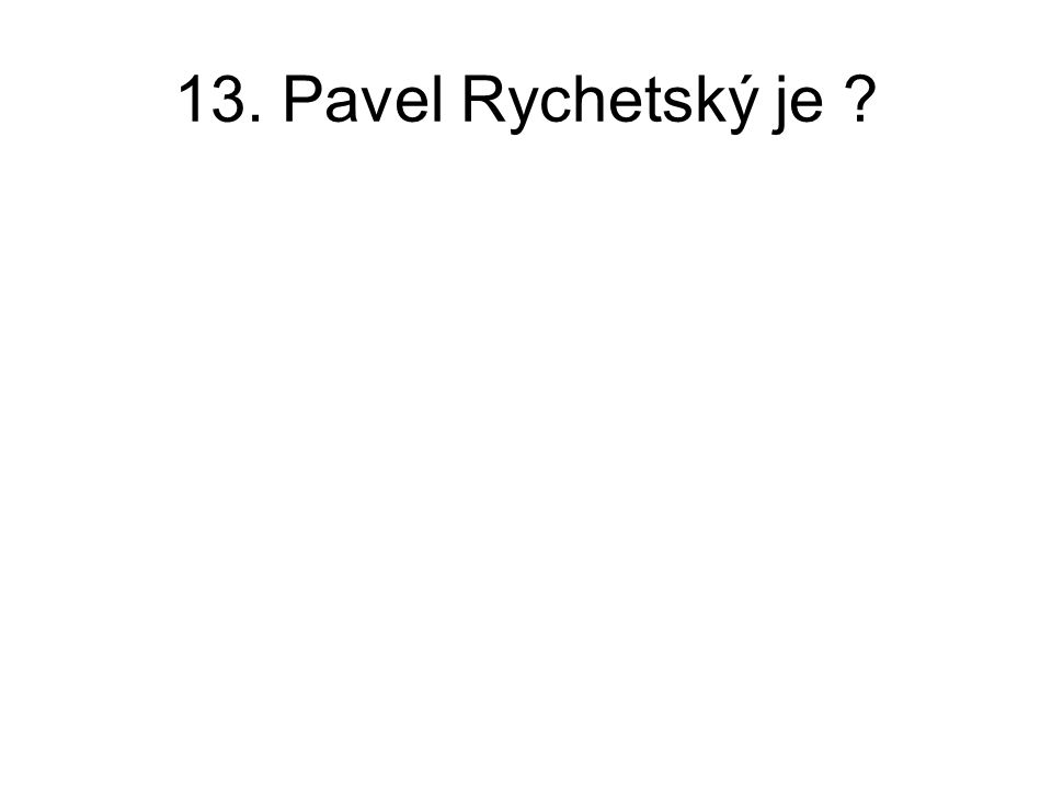 13. Pavel Rychetský je