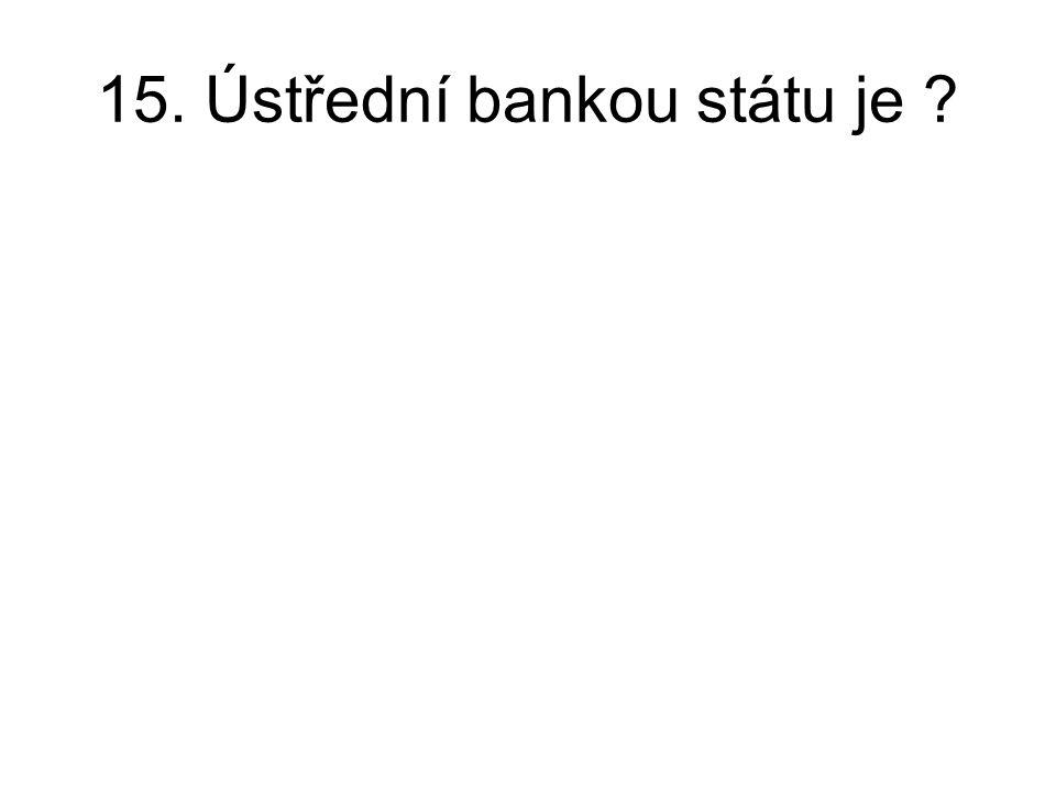 15. Ústřední bankou státu je