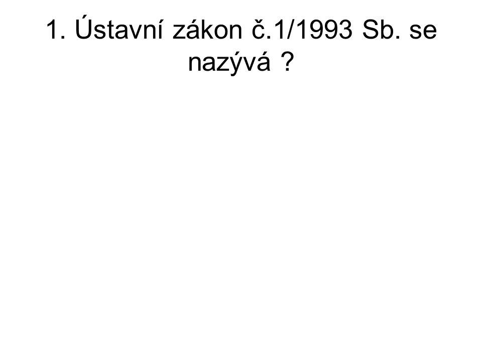 1. Ústavní zákon č.1/1993 Sb. se nazývá