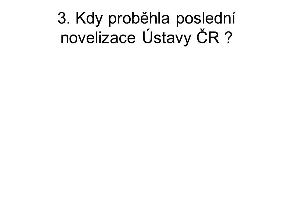 3. Kdy proběhla poslední novelizace Ústavy ČR