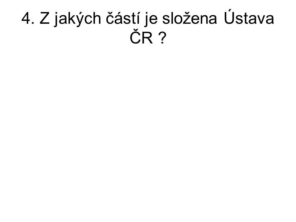 4. Z jakých částí je složena Ústava ČR