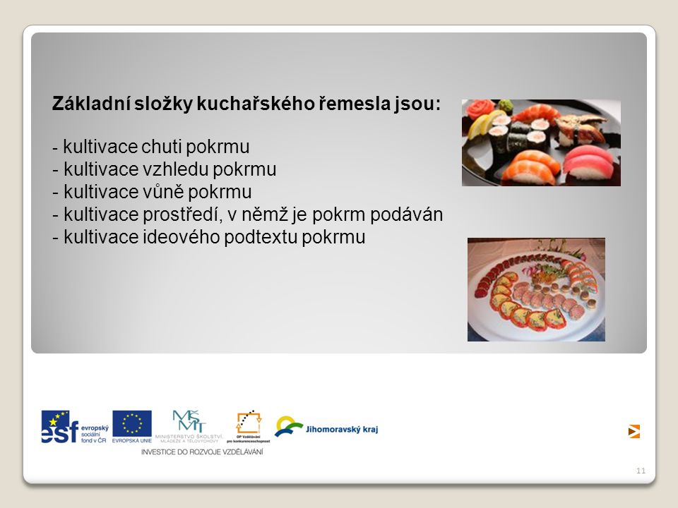 Základní složky kuchařského řemesla jsou: