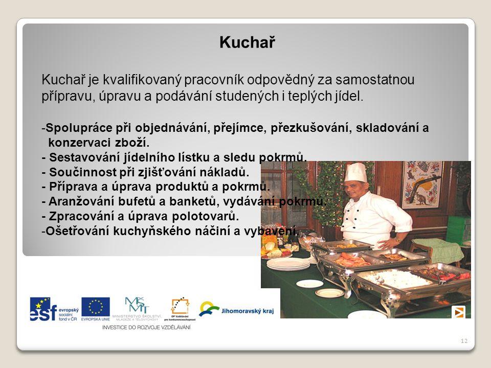 Kuchař Kuchař je kvalifikovaný pracovník odpovědný za samostatnou přípravu, úpravu a podávání studených i teplých jídel.