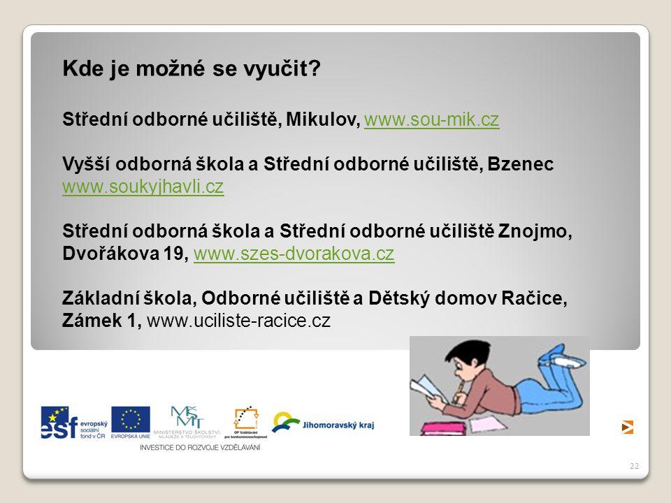Kde je možné se vyučit Střední odborné učiliště, Mikulov, www.sou-mik.cz. Vyšší odborná škola a Střední odborné učiliště, Bzenec.