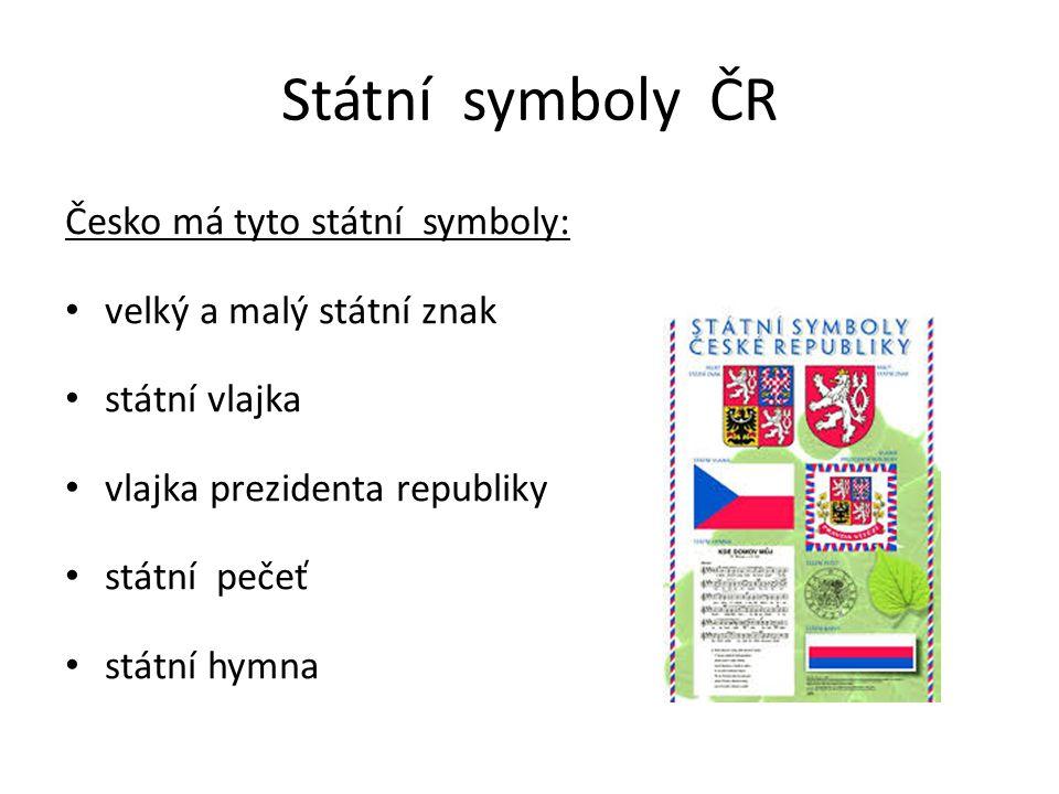 Státní symboly ČR Česko má tyto státní symboly: