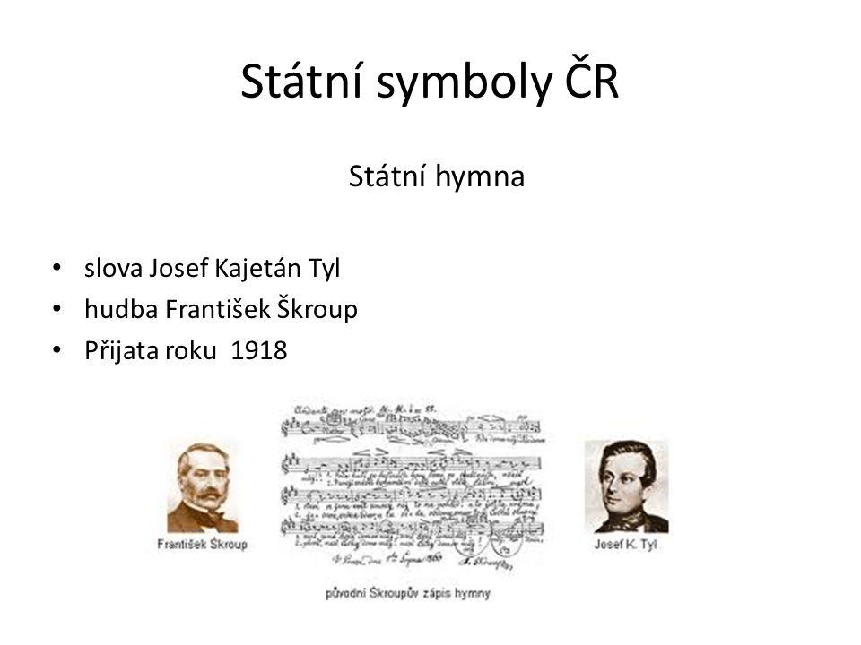 Státní symboly ČR Státní hymna slova Josef Kajetán Tyl