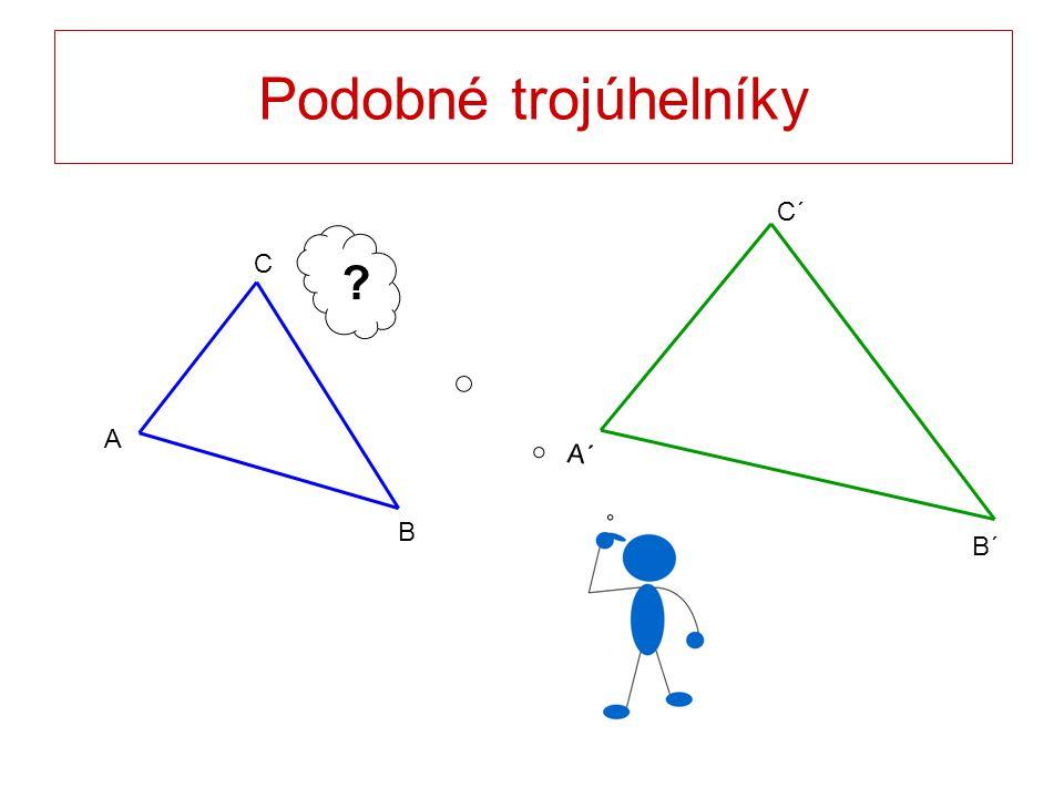 Podobné trojúhelníky C´ B´ A´ C B A