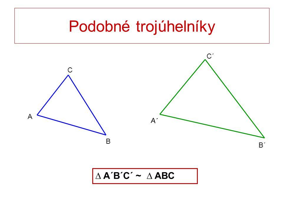 Podobné trojúhelníky C´ B´ A´ C B A ∆ A´B´C´ ~ ∆ ABC
