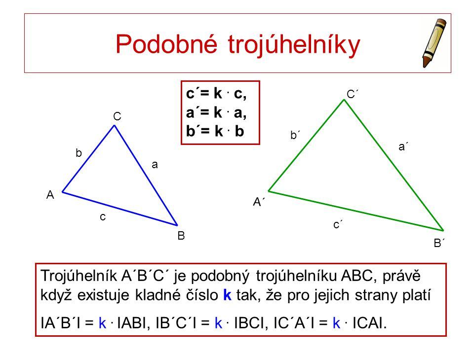 Podobné trojúhelníky c´= k . c, a´= k . a, b´= k . b