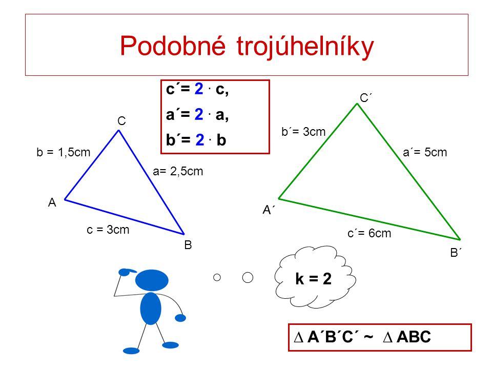 Podobné trojúhelníky c´= 2 . c, a´= 2 . a, b´= 2 . b k = 2