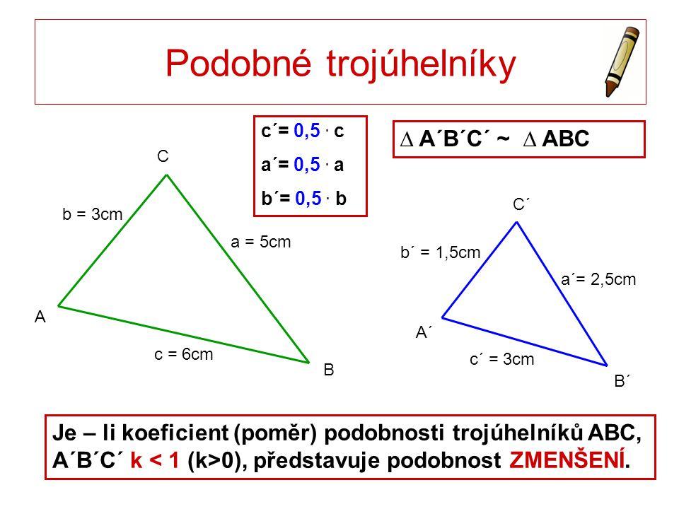 Podobné trojúhelníky ∆ A´B´C´ ~ ∆ ABC