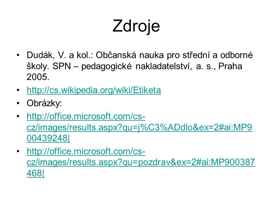 Zdroje Dudák, V. a kol.: Občanská nauka pro střední a odborné školy. SPN – pedagogické nakladatelství, a. s., Praha 2005.