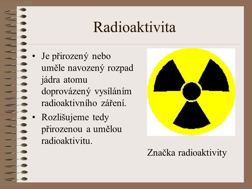 Radioaktivita Je přirozený nebo uměle navozený rozpad jádra atomu doprovázený vysíláním radioaktivního záření.