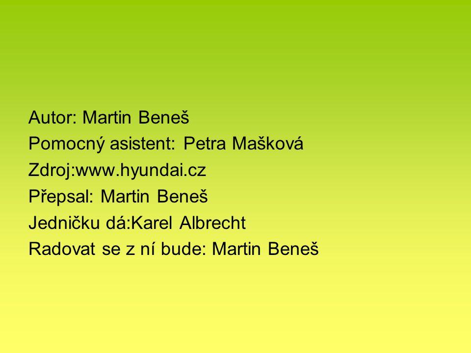 Autor: Martin Beneš Pomocný asistent: Petra Mašková. Zdroj:www.hyundai.cz. Přepsal: Martin Beneš.