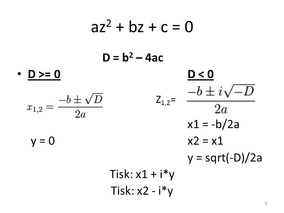 az2 + bz + c = 0 D = b2 – 4ac D >= 0 D < 0 x1 = -b/2a