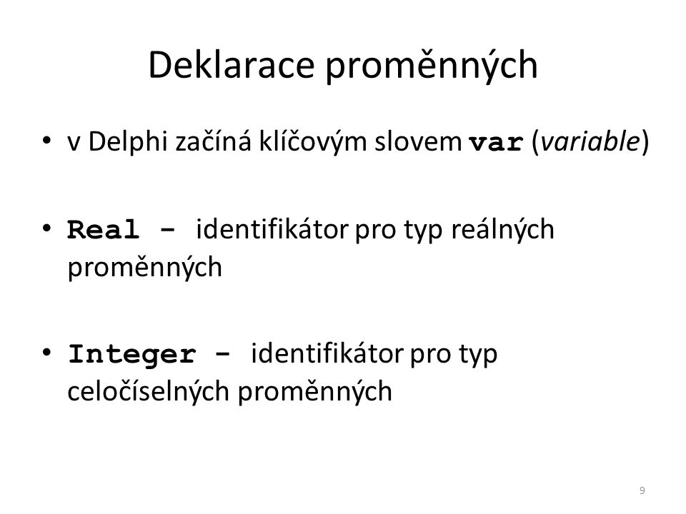Deklarace proměnných v Delphi začíná klíčovým slovem var (variable)