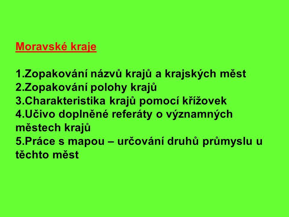 Moravské kraje Zopakování názvů krajů a krajských měst. Zopakování polohy krajů. Charakteristika krajů pomocí křížovek.