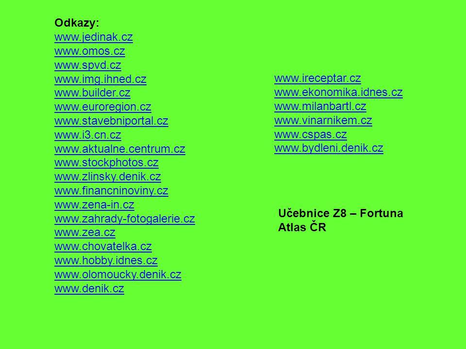 Odkazy: www.jedinak.cz. www.omos.cz. www.spvd.cz. www.img.ihned.cz. www.builder.cz. www.euroregion.cz.