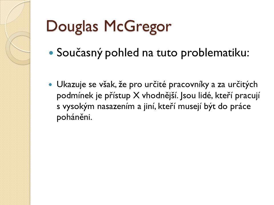 Douglas McGregor Současný pohled na tuto problematiku: