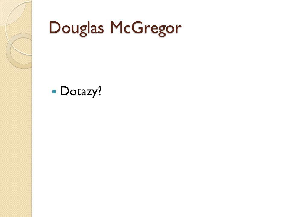 Douglas McGregor Dotazy